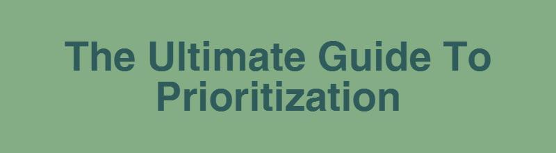 The Ultimate Prioritization Guide